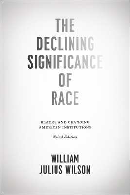 The Declining Significance of Race: Blacks and Changing American Institutions - Wilson, William Julius