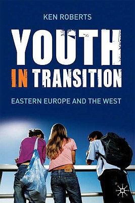 Youth in Transition: Eastern Europe and the West - Roberts, Ken