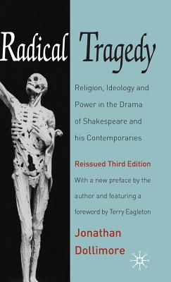Radical Tragedy: Religion, Ideology and Power in the Drama of Shakespeare and His Contemporaries - Dollimore, Jonathan