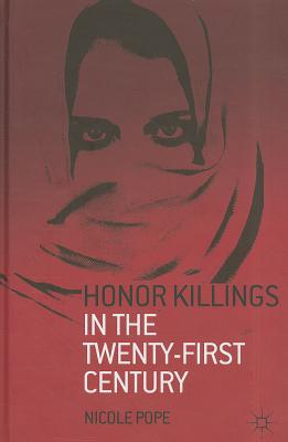 Honor Killings in the Twenty-First Century - Pope, Nicole