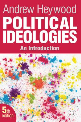 Political Ideologies: An Introduction - Heywood, Andrew