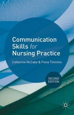 Communication Skills for Nursing Practice - McCabe, Catherine, and Timmins, Fiona