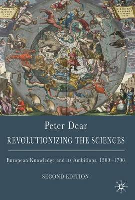 Revolutionizing the Sciences: European Knowledge and Its Ambitions, 1500-1700 Distribution Cancelled - Dear, Peter