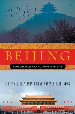 Beijing: From Imperial Capital to Olympic City - Li, Lillian M, and Dray-Novey, Alison, and Kong, Haili