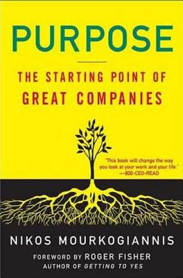 Purpose: The Starting Point of Great Companies - Mourkogiannis, Nikos, and Fisher, Roger (Foreword by)