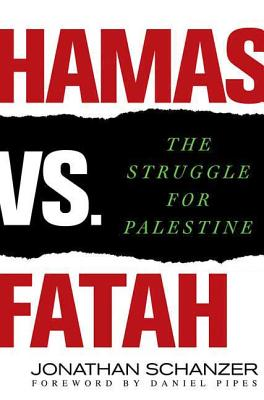 Hamas vs. Fatah: The Struggle for Palestine - Schanzer, Jonathan, and Pipes, Daniel (Foreword by)