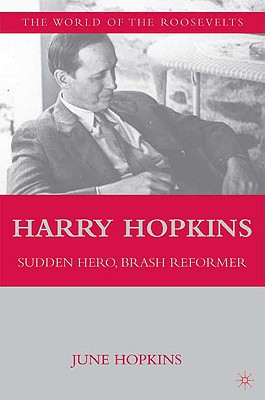 Harry Hopkins: Sudden Hero, Brash Reformer - Hopkins, June