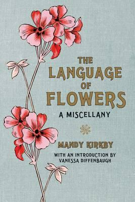 The Language of Flowers: A Miscellany - Kirkby, Mandy, and Diffenbaugh, Vanessa