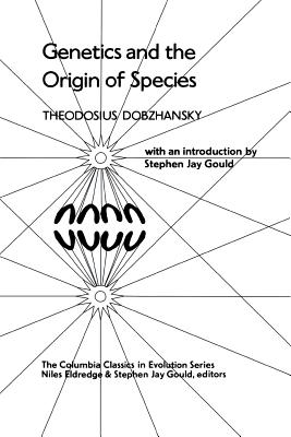 Genetics and the Origin of Species - Dobzhansky, Theodosius, Professor, and Eldridge, Niles, and Gould, Stephen Jay (Introduction by)