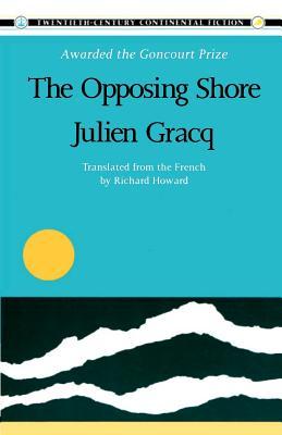 The Opposing Shore - Gracq, Julen, and Gracq, Julien, and Howard, Richard (Translated by)