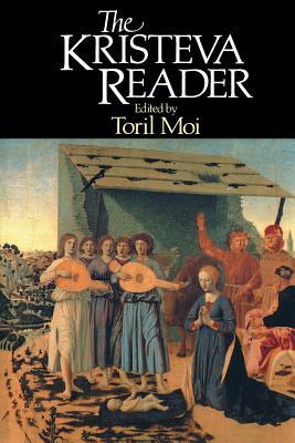 The Kristeva Reader - Kristeva, Julia, Professor, and Moi, Toril (Photographer)