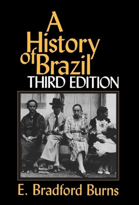 A History of Brazil - Burns, E Bradford, Professor, and Bradford, Burns E