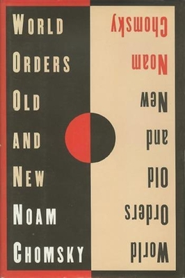 World Orders Old and New - Chomsky, Noam