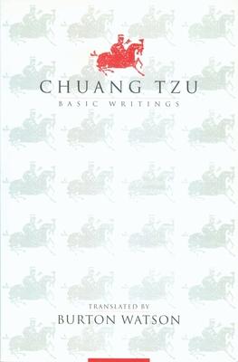 Chuang Tzu: Basic Writings - Watson, Burton, Professor (Translated by), and Zhuangzi