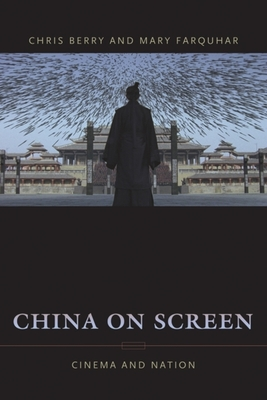 China on Screen: Cinema and Nation - Berry, Chris, and Farquhar, Mary