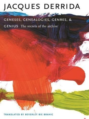 Geneses, Genealogies, Genres, and Genius: The Secrets of the Archive - Derrida, Jacques, Professor, and Brahic, Beverley Bie, Professor (Translated by)
