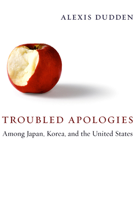 Troubled Apologies Among Japan, Korea, and the United States - Dudden, Alexis