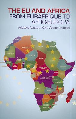 The EU and Africa: From Eurafrique to Afro-Europa - Adebajo, Adekeye (Editor), and Whiteman, Kaye (Editor)
