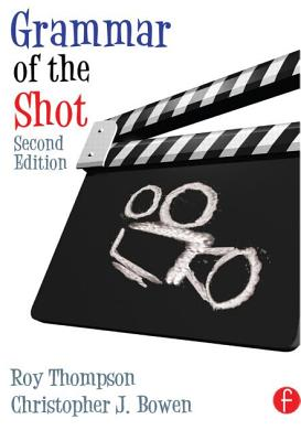 Grammar of the Shot - Thompson, Roy, and Bowen, Christopher J