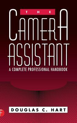 The Camera Assistant: A Complete Professional Handbook - Hart, Douglas C