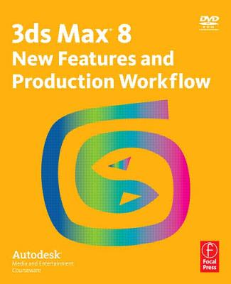 3ds Max 8 New Features and Production Workflow: Autodesk Media and Entertainment Courseware - Autodesk