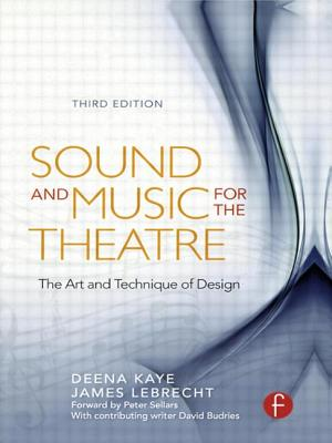 Sound and Music for the Theatre: The Art & Technique of Design - Kaye, Deena, and LeBrecht, James