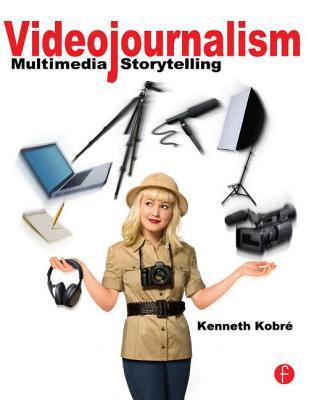 Videojournalism: Multimedia Storytelling - Kobre, Kenneth