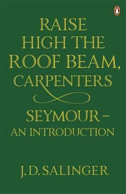 Raise High the Roof Beam, Carpenters: Seymour - an Introduction - Salinger, J. D.