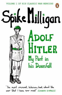 Adolf Hitler: My Part in His Downfall - Milligan, Spike