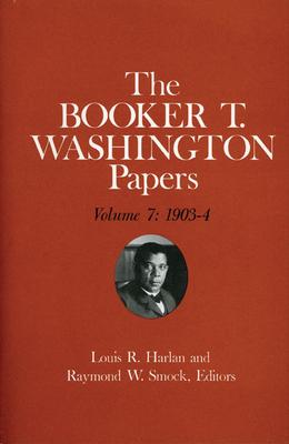 Booker T. Washington Papers Volume 7: 1903-4. Assistant Editor, Barbara S. Kraft - Washington, Booker T, and Harlan, Louis R, and Kraft, Barbara S (Editor)