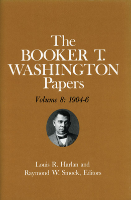 Booker T. Washington Papers Volume 8: 1904-6. Assistant Editor, Geraldine McTigue - Washington, Booker T, and Harlan, Louis R, and McTigue, Geraldine (Editor)