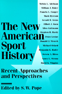 The New American Sport History: Recent Approaches and Perspectives - Pope, S W (Editor)