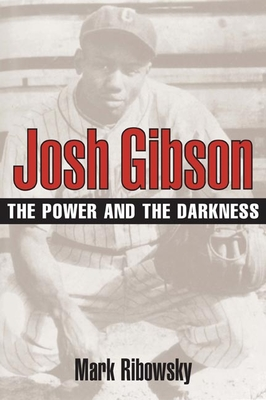 Josh Gibson: The Power and the Darkness - Ribowsky, Mark
