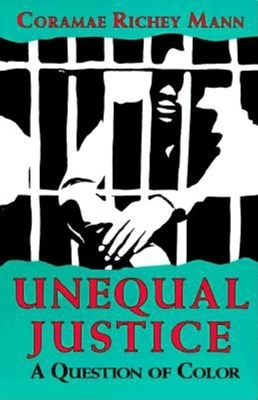 Unequal Justice: A Question of Color - Mann, Coramae Richey