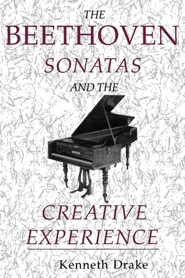 The Beethoven Sonatas and the Creative Experience - Drake, Kenneth