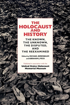 The Holocaust and History: The Known, the Unknown, the Disputed, and the Reexamined - Berenbaum, Michael, Mr., PH.D. (Editor), and Peck, Abraham J (Editor)