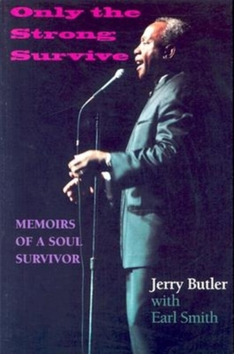 Only the Strong Survive: Memoirs of a Soul Survivor - Butler, Jerry, and Smith, Earl, Rev.