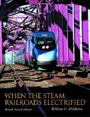 When the Steam Railroads Electrified - Middleton, William D, Dr., and Barriger, John W, III (Foreword by)