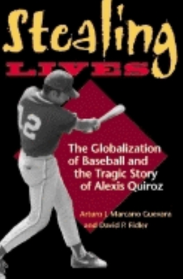Stealing Lives: The Globalization of Baseball and the Tragic Story of Alexis Quiroz - Marcano Guevara, Arturo J, and Fidler, David P, Professor