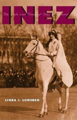 Inez: The Life and Times of Inez Milholland - Lumsden, Linda J