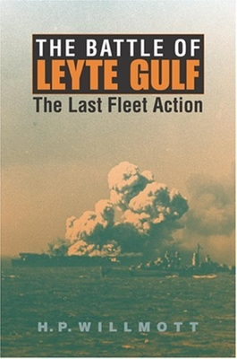 The Battle of Leyte Gulf: The Last Fleet Action - Willmott, H P