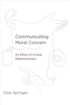 Communicating Moral Concern: An Ethics of Critical Responsiveness - Springer, Elise