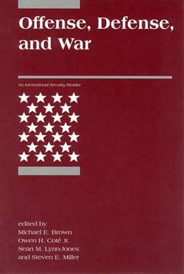 Offense, Defense, and War - Brown, Michael E, Car (Editor), and Cote, Owen R, Jr., and Lynn-Jones, Sean M (Editor)