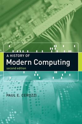 A History of Modern Computing - Ceruzzi, Paul E