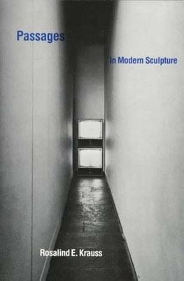 Passages in Modern Sculpture - Krauss, Rosalind E
