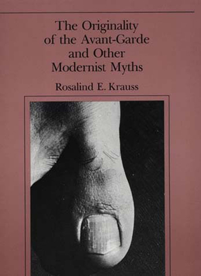 Originality of the Avant-Garde and Other Modernist Myths - Krauss, Rosalind E, and M I T Press