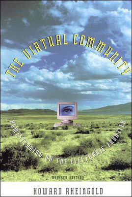 The Virtual Community: Homesteading on the Electronic Frontier - Rheingold, Howard