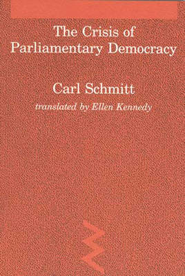 The Crisis of Parliamentary Democracy - Schmitt, Carl, and McCarthy, Thomas, and Kennedy, Ellen (Translated by)