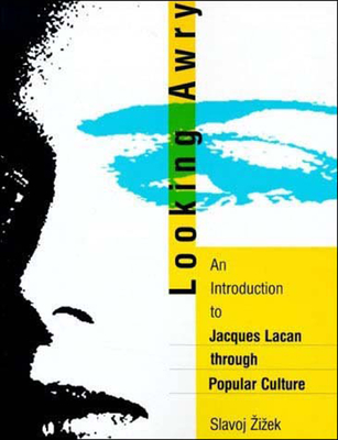 Looking Awry: An Introduction to Jacques Lacan Through Popular Culture - Zizek, Slavoj, and A1/2ia3/4ek, Slavoj, and &#142 I&#158 Ek, Slavoj