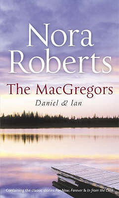 The MacGregors: WITH For Now, Forever AND In from the Cold: Daniel and Ian - Roberts, Nora